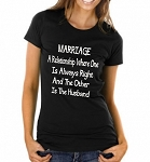 Marriage: A Relationship Where One Is Always Right And The Other Is The Husband.  Ladies T-Shirt