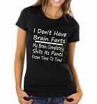 I Don't Have Brain Farts.  My Brain Completely Shits Its Pants From Time To Time.  Ladies T-Shirt
