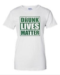 Drunk Lives Matter.  Ladies Fit T-Shirt