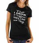 First I Drink Coffee, Then I Do The Things.  Ladies Fit T-Shirt