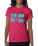 Gym Hair Don't Care.  Ladies Fit T-Shirt