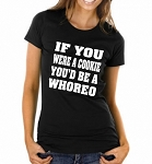 If You Were A Cookie, You'd Be A Whoreo.  Ladies Fit T-Shirt