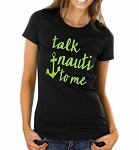 Talk Nauti To Me.  Ladies Fit T-Shirt