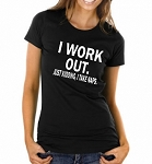 I Work Out.  Just Kidding, I Take Naps.  Ladies Fit T-Shirt