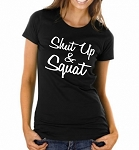 Shut Up & Squat.  Ladies Fit T-Shirt