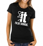Fuck It!  I'm Day Drinking.  Ladies Fit T-Shirt