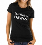 I'm Just Here For The Beer.  Ladies Fit T-Shirt