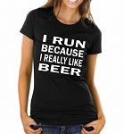 I Run Because I Really Like Beer.  Ladies Fit T-Shirt