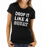 Drop It Like A Squat.  Ladies Fit T-Shirt