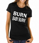 Burn Baby Burn.  Ladies Fit T-Shirt