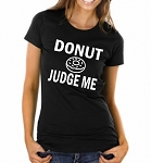 Donut Judge Me.  Ladies Fit T-Shirt