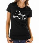 Classy But I Cuss A Little.  Ladies Fit T-Shirt