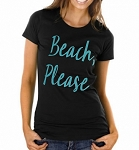 Beach, Please.  Ladies Fit T-Shirt