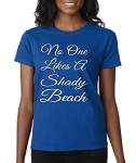 No One Likes A Shady Beach.  Ladies Fit T-Shirt