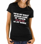 You're Not Really Drinking Alone If Your Dog Is At Home.  Ladies Fitted T-Shirt