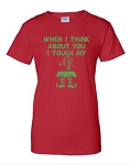 When I Think About You I Touch My Elf.  Ladies Fit T-Shirt