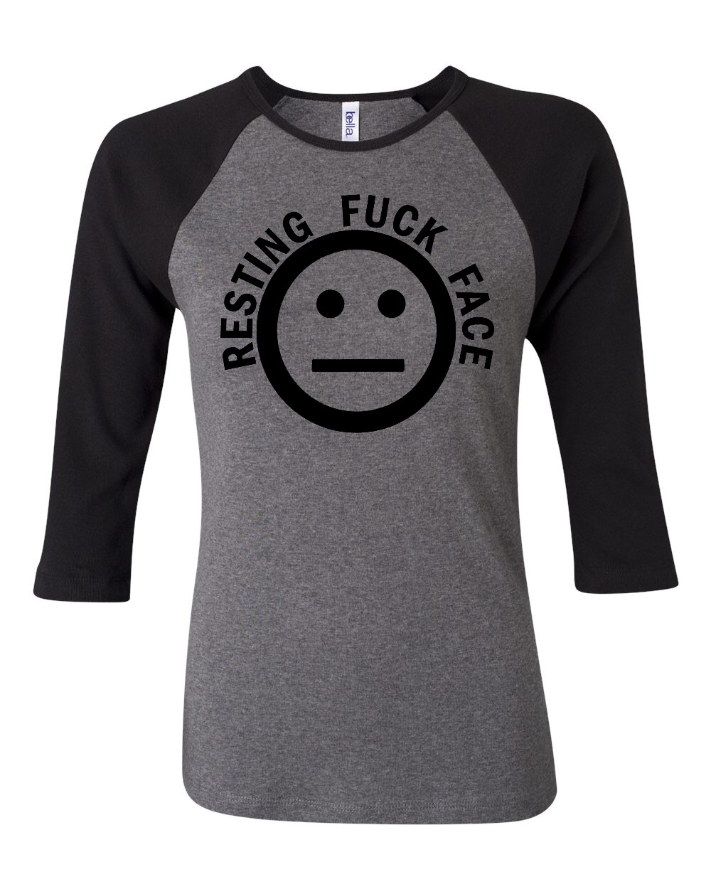 Resting Fuck Face.  Bella Brand Three Quarter Sleeve Tee