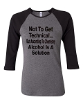 Not To Get Technical... But According To Chemistry, Alcohol Is A Solution.  Bella Brand Three Quarter Sleeve Tee