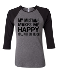 My Mustang Makes Me Happy.  You, Not So Much.  Bella Brand Three Quarter Sleeve Tee