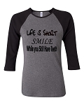 Life Is Short.  Smile While You Still Have Teeth.  Bella Brand Three Quarter Sleeve Tee
