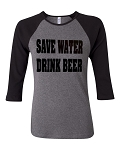 Save Water.  Drink Beer.  Bella Brand Three Quarter Sleeve Tee
