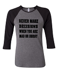 Never Make Decisions When You Are Mad Or Horny.  Bella Brand Three Quarter Sleeve Tee