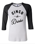 Cinco de Drinko.  Bella Brand Three Quarter Sleeve Tee