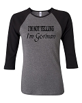 I'm Not Yelling.  I'm German.  Bella Brand Three Quarter Sleeve Tee