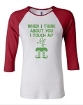 When I Think About You I Touch My Elf.  Bella Brand Three Quarter Sleeve Tee