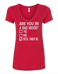 Are You In A Bad Mood?  Yes.  No.  Bitch, I Might Be.  Ladies Fit V-Neck T-Shirt