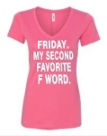 Friday.  My Second Favorite F Word.  Ladies Fit V-Neck T-Shirt
