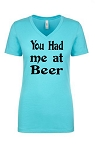 You Had Me At Beer.  Ladies Fit V-Neck T-Shirt