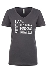 I Am Republican, Democrat, Having A Beer.  Ladies Fit V-Neck T-Shirt