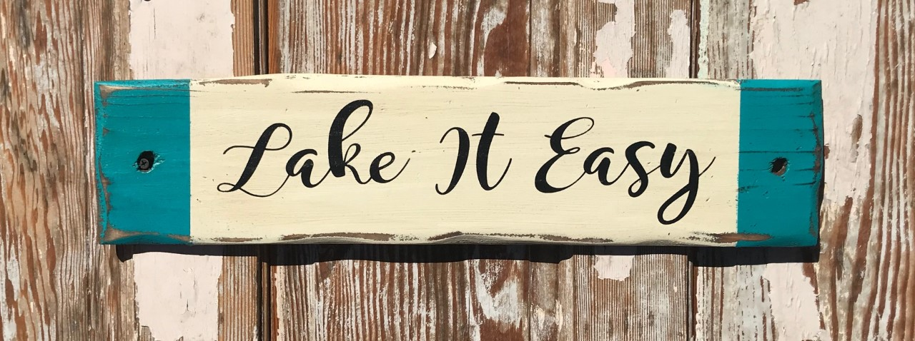 Lake It Easy.  Rustic Wood Sign
