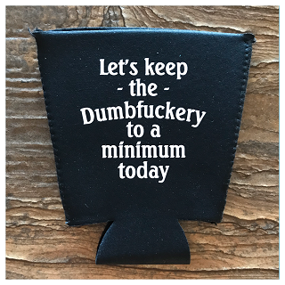 Let's Keep The Dumbfuckery To A Minimum Today.  Pint Glass Cooler