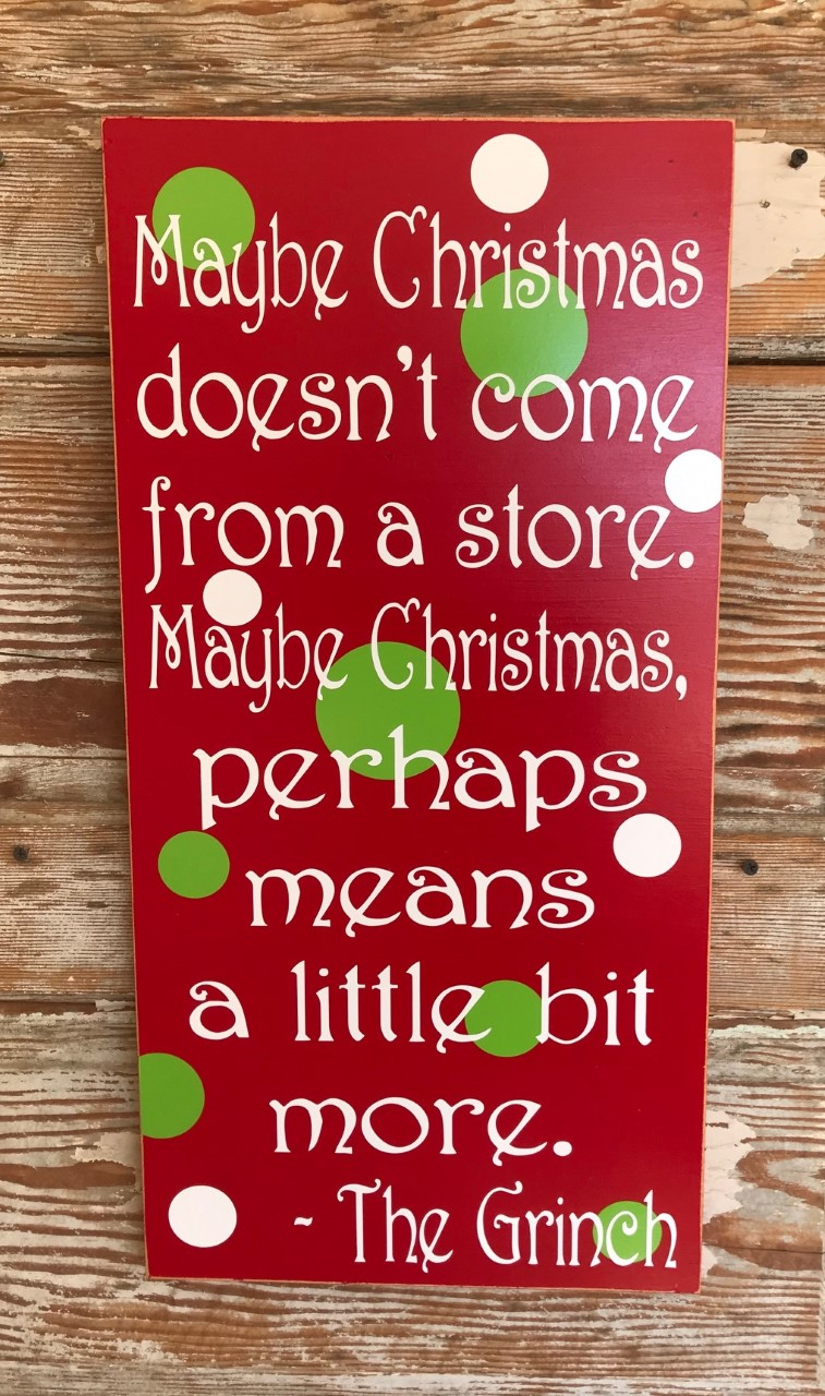 Maybe Christmas Doesn't Come From A Store.  Maybe Christmas, Perhaps Means A Little Bit More.  The Grinch.  Christmas Wood Sign