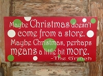 Maybe Christmas Doesn't Come From A Store.  Maybe Christmas, Perhaps Means A Little Bit More.  The Grinch.  Wood Sign