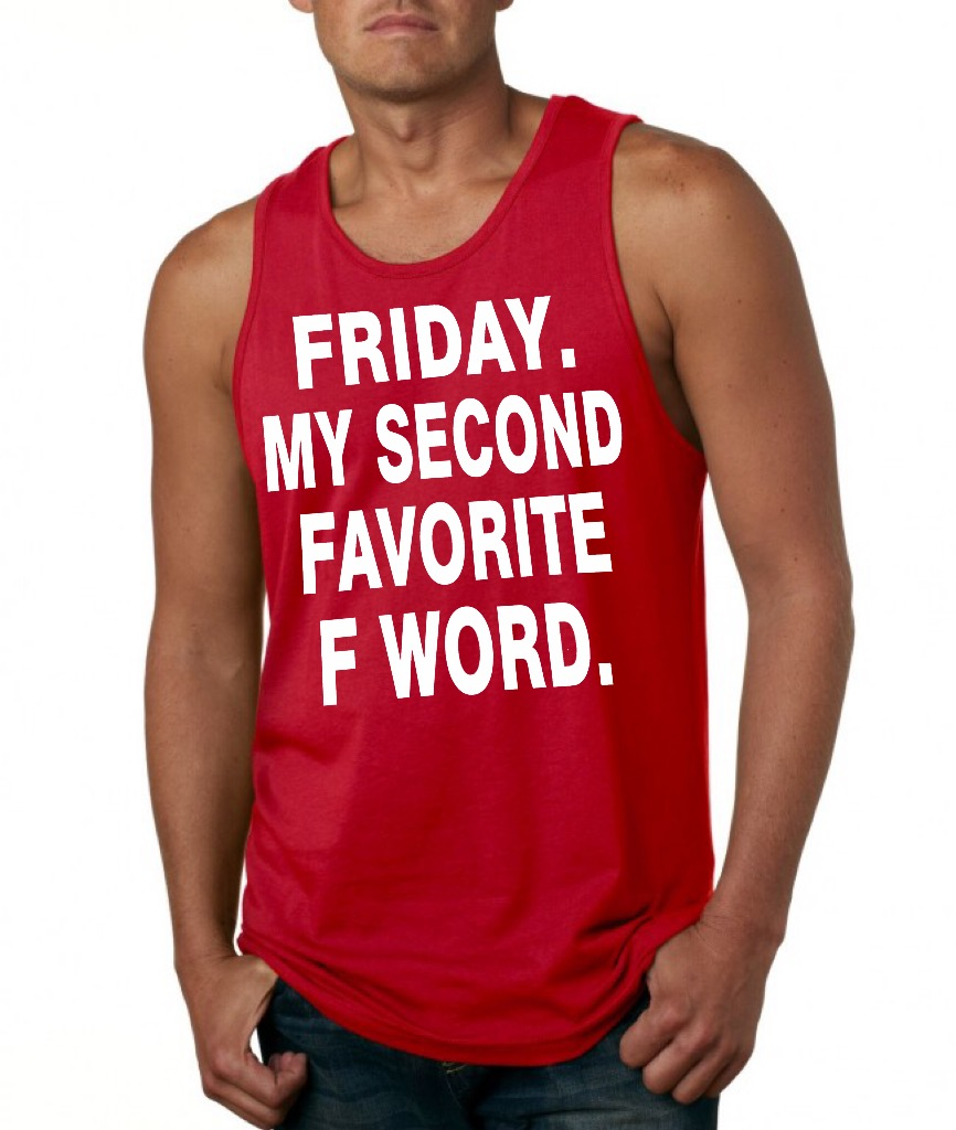 Friday.  My Second Favorite F Word.  Men's Tank Top