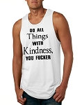 Do All Things With Kindness, You Fucker.  Men's Tank Top