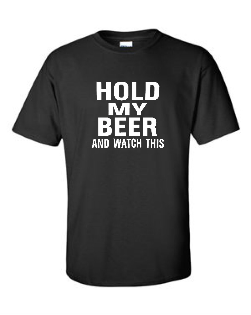 Hold My Beer And Watch This.  Men's Universal Fit T-Shirt