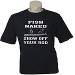 Fish Naked.  Show Off Your Rod.  Men's / Universal Fit T-Shirt