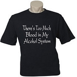 There's Too Much Blood In My Alcohol System.  Men's / Universal Fit T-Shirt