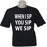 When I Sip, You Sip, We Sip.  Men's / Universal Fit T-Shirt