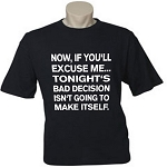 Now If You'll Excuse Me... Tonight's Bad Decision Isn't Going To Make Itself. Men's / Universal Fit T-Shirt