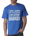 I Don't Always Scream, Cuss & Drink But When I Do I'm Usually Watching Kansas Basketball.  Men's / Universal Fit T-Shirt