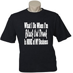 What I Do When I'm Black Out Drunk Is NONE Of MY Business.  Men's / Universal Fit T-Shirt