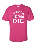 But Did You Die.  Men's Universal Fit T-Shirt