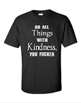 Do All Things With Kindness, You Fucker.  Men's Universal Fit T-Shirt