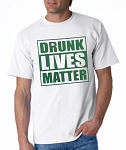 Drunk Lives Matter.  Men's Universal Fit T-Shirt