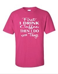 First I Drink Coffee, Then I Do The Things.  Men's Universal Fit T-Shirt